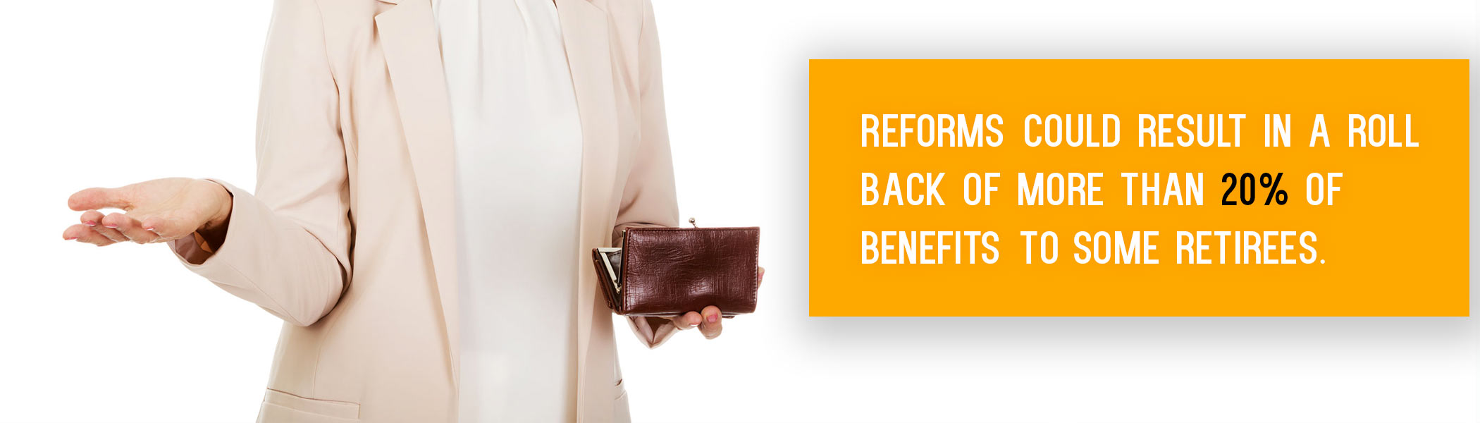 Reforms could result in a roll back of more than 20% of benefits to some retirees.