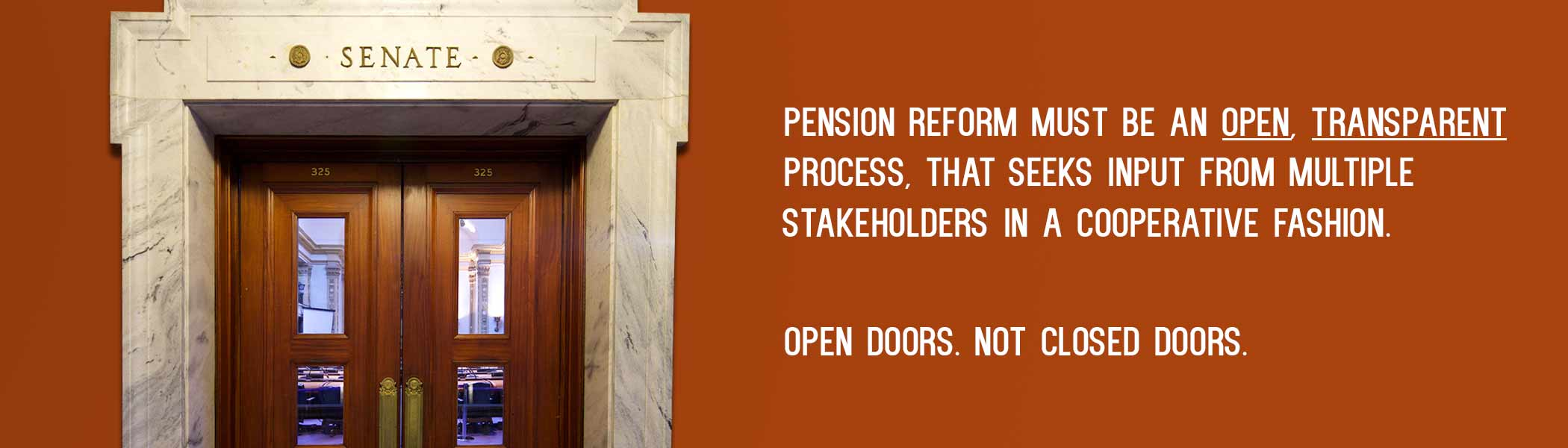 """Picture of closed doors to Kentucky Senate chamber. Copy reads, """"Pension Reform must be an open, transparent process, that seeks input from multiple stakeholders in a cooperative fashion. Open doors. not closed doors."""""""